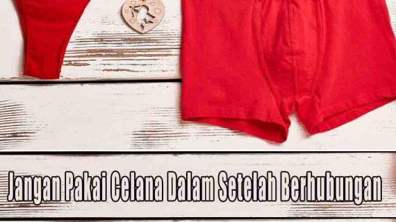 Jangan Pakai Celana Dalam Setelah Berhubungan Intim